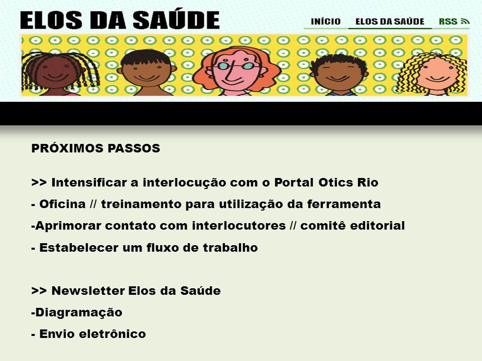 PRÓXIMOS PASSOS >> Intensificar a interlocução com o Portal Otics Rio. - Oficina // treinamento para utilização da ferramenta.