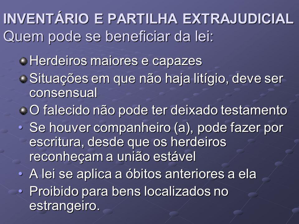 INVENTÁRIO E PARTILHA EXTRAJUDICIAL Quem pode se beneficiar da lei: