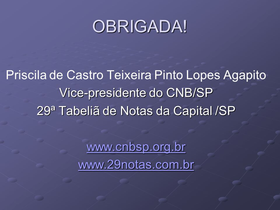 OBRIGADA! Priscila de Castro Teixeira Pinto Lopes Agapito