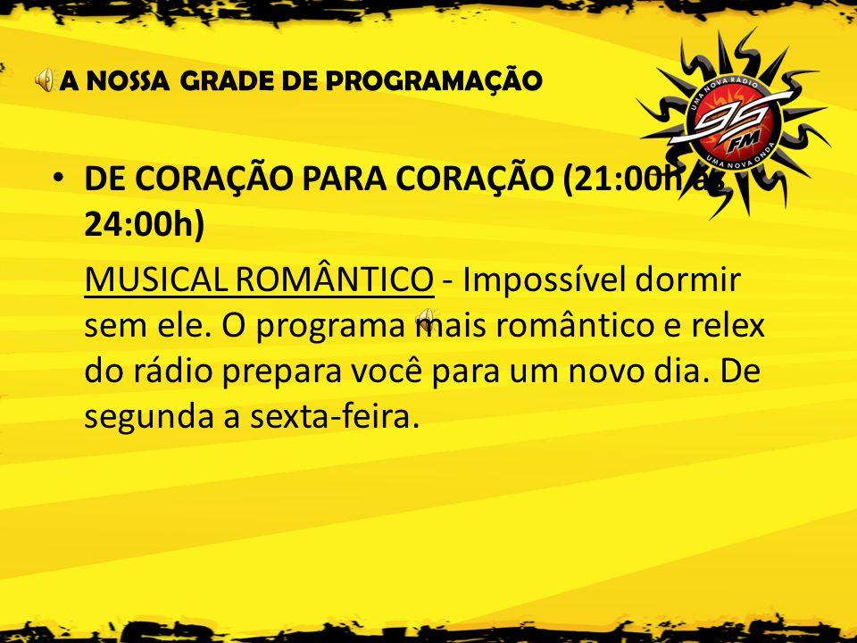 DE CORAÇÃO PARA CORAÇÃO (21:00h às 24:00h)