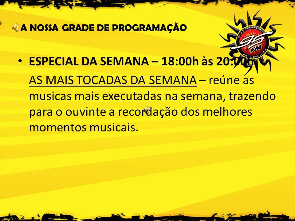 ESPECIAL DA SEMANA – 18:00h às 20:00h