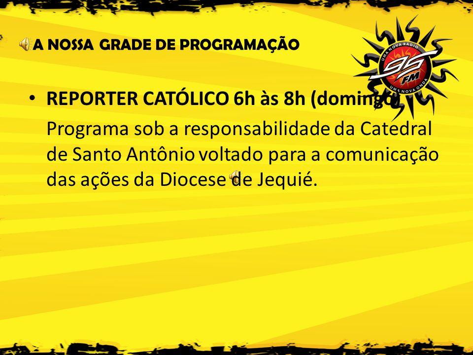 REPORTER CATÓLICO 6h às 8h (domingo)
