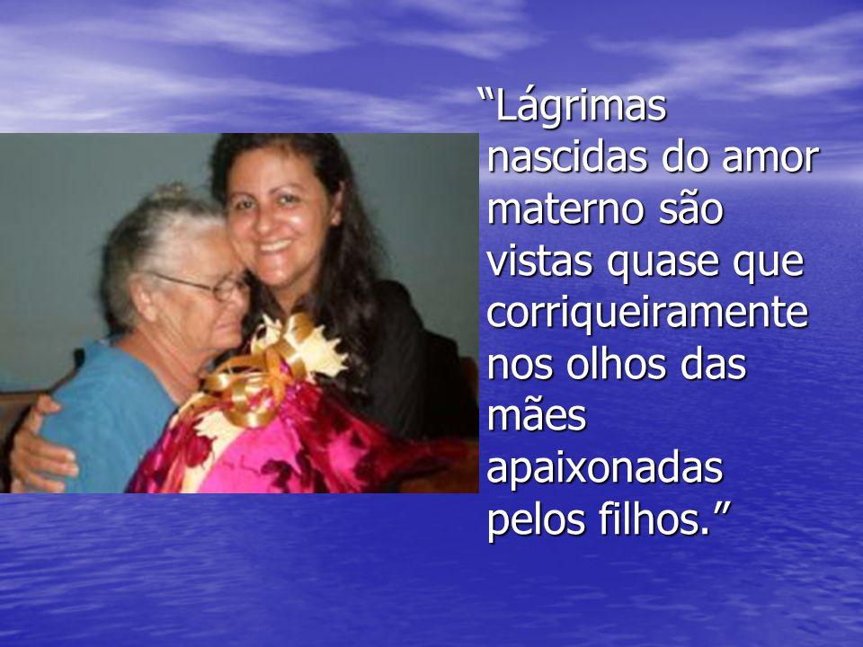 Lágrimas nascidas do amor materno são vistas quase que corriqueiramente nos olhos das mães apaixonadas pelos filhos.