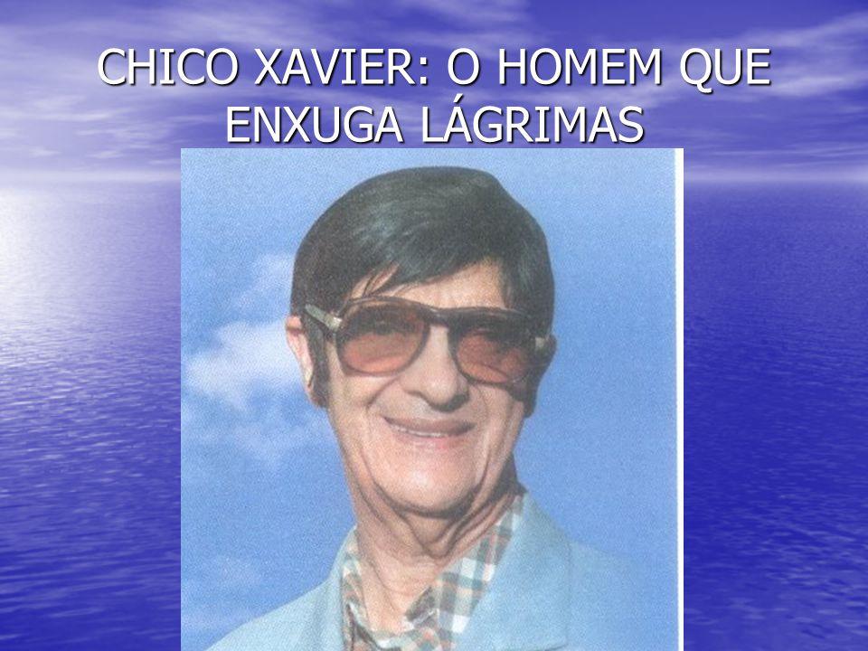 CHICO XAVIER: O HOMEM QUE ENXUGA LÁGRIMAS
