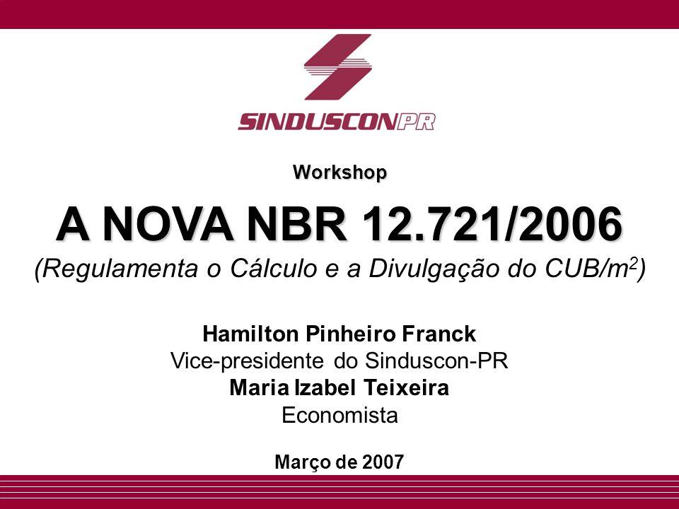Workshop A NOVA NBR 12.721/2006 (Regulamenta o Cálculo e a Divulgação do CUB/m2) Hamilton Pinheiro Franck.