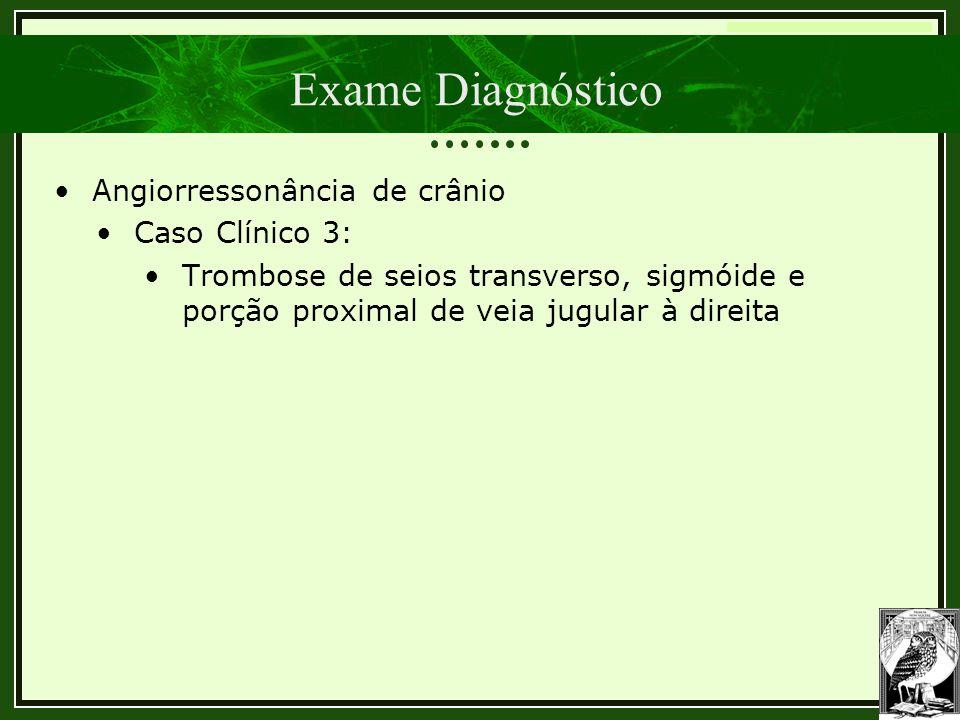 Exame Diagnóstico Angiorressonância de crânio Caso Clínico 3: