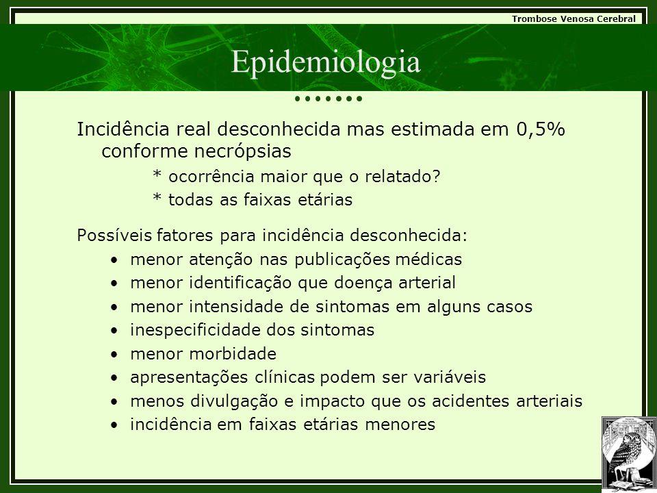 Epidemiologia Incidência real desconhecida mas estimada em 0,5% conforme necrópsias. * ocorrência maior que o relatado