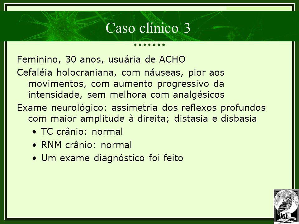 Caso clínico 3 Feminino, 30 anos, usuária de ACHO
