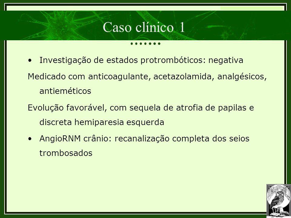 Caso clínico 1 Investigação de estados protrombóticos: negativa