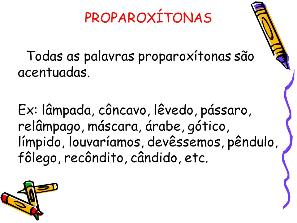 PROPAROXÍTONAS Todas as palavras proparoxítonas são acentuadas.