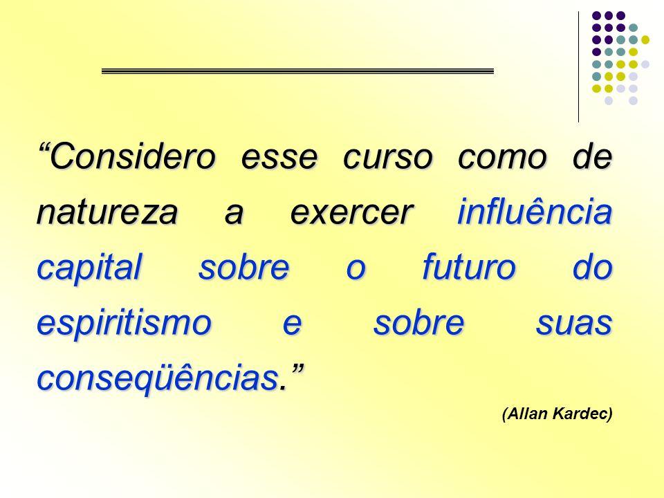 Considero esse curso como de natureza a exercer influência capital sobre o futuro do espiritismo e sobre suas conseqüências.