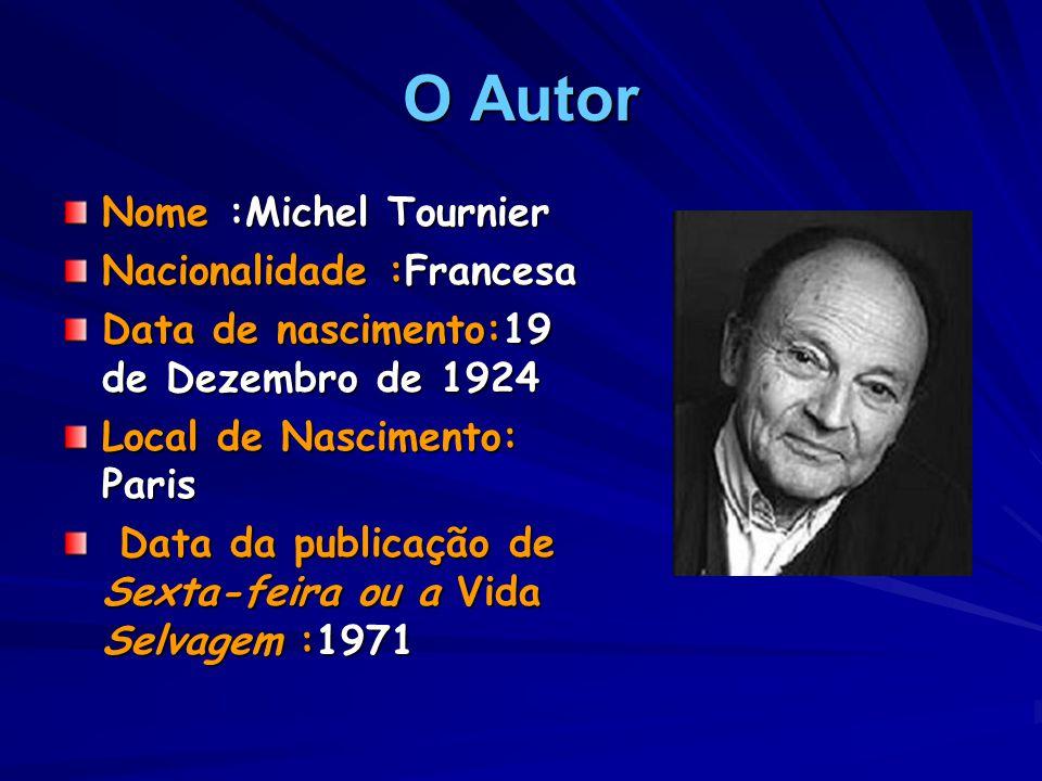 O Autor Nome :Michel Tournier Nacionalidade :Francesa