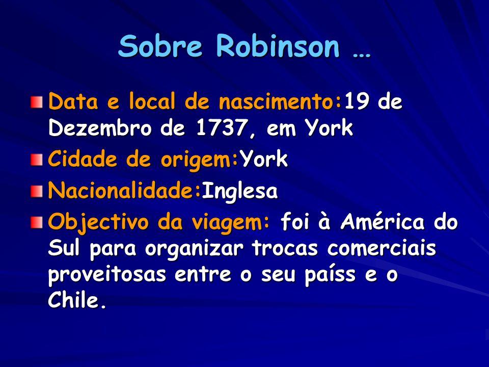 Sobre Robinson … Data e local de nascimento:19 de Dezembro de 1737, em York. Cidade de origem:York.