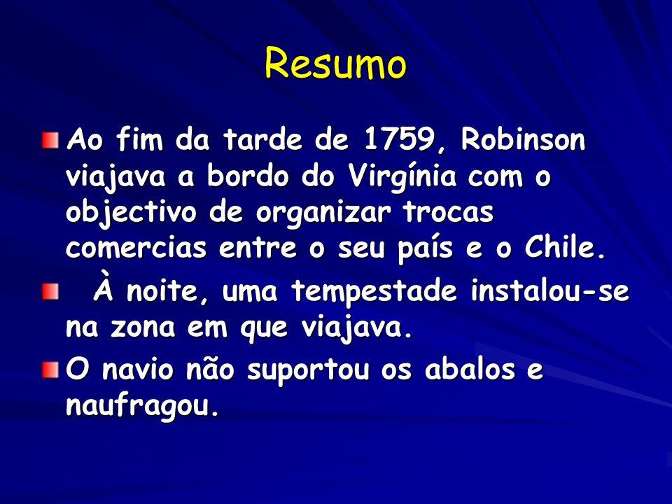 Resumo Ao fim da tarde de 1759, Robinson viajava a bordo do Virgínia com o objectivo de organizar trocas comercias entre o seu país e o Chile.