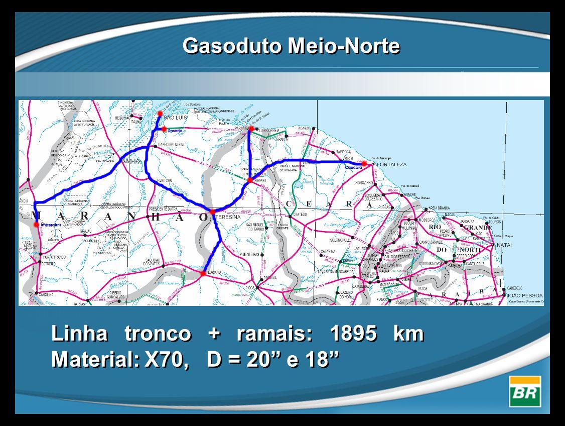 Gasoduto Meio-Norte Linha tronco + ramais: 1895 km Material: X70, D = 20 e 18