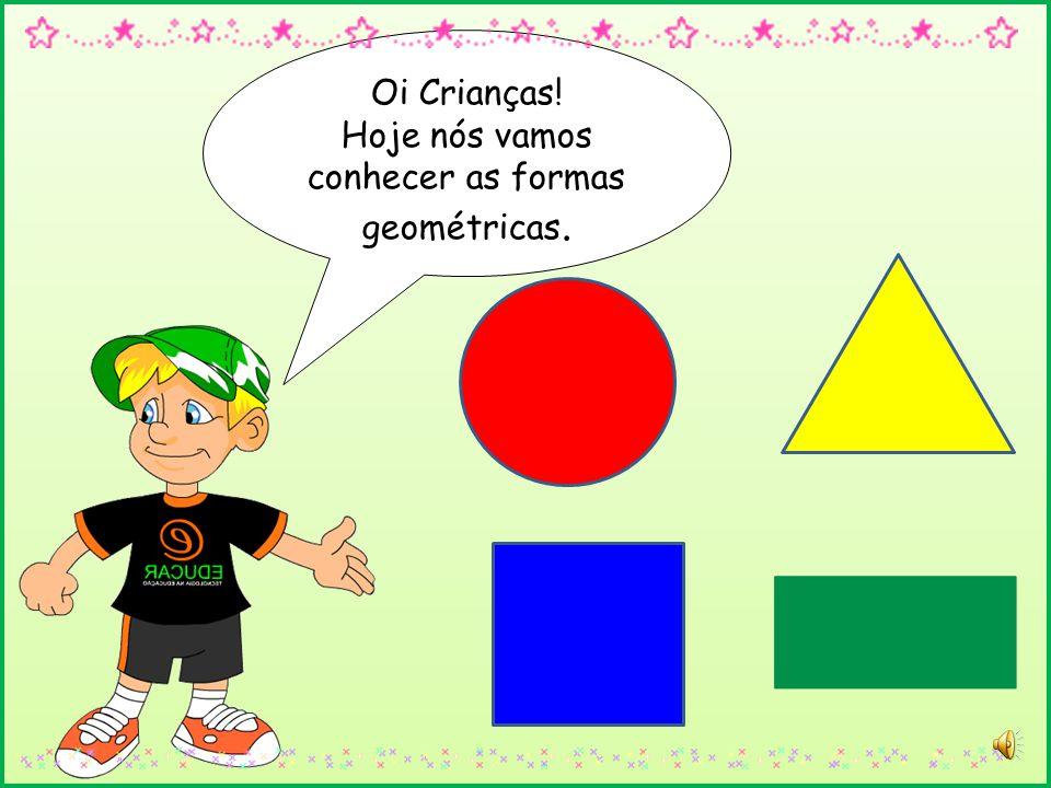 Hoje nós vamos conhecer as formas geométricas.