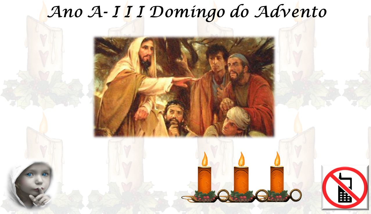 Ano A- I I I Domingo do Advento