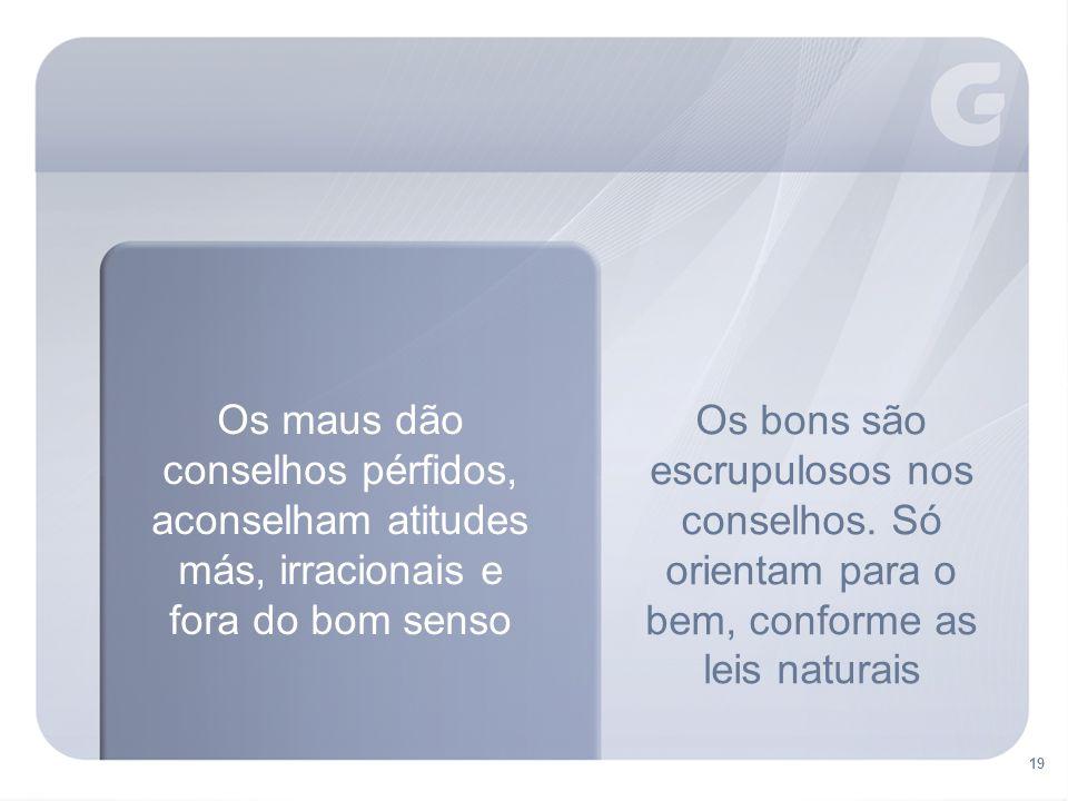 Os maus dão conselhos pérfidos, aconselham atitudes más, irracionais e fora do bom senso