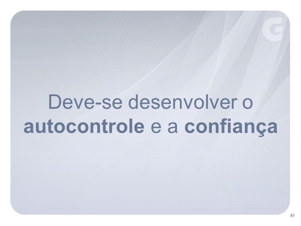 Deve-se desenvolver o autocontrole e a confiança