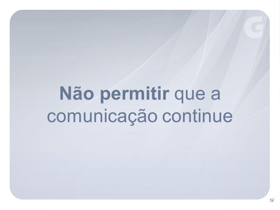 Não permitir que a comunicação continue