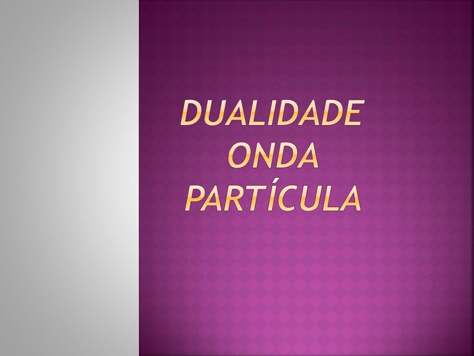 Dualidade Onda Partícula