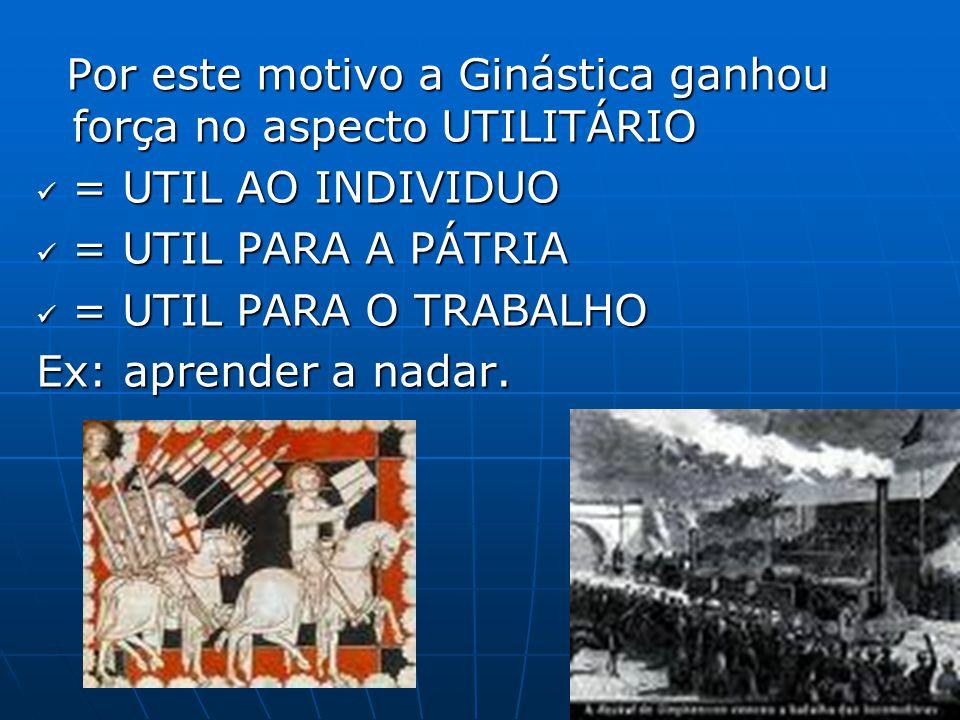 Por este motivo a Ginástica ganhou força no aspecto UTILITÁRIO
