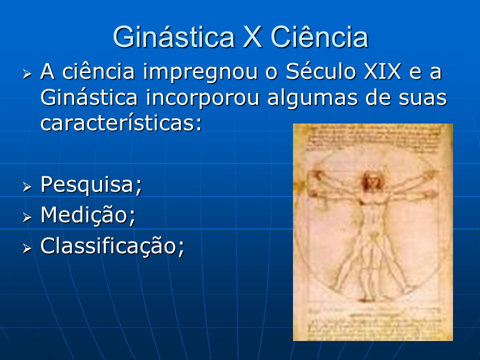 Ginástica X Ciência A ciência impregnou o Século XIX e a Ginástica incorporou algumas de suas características: