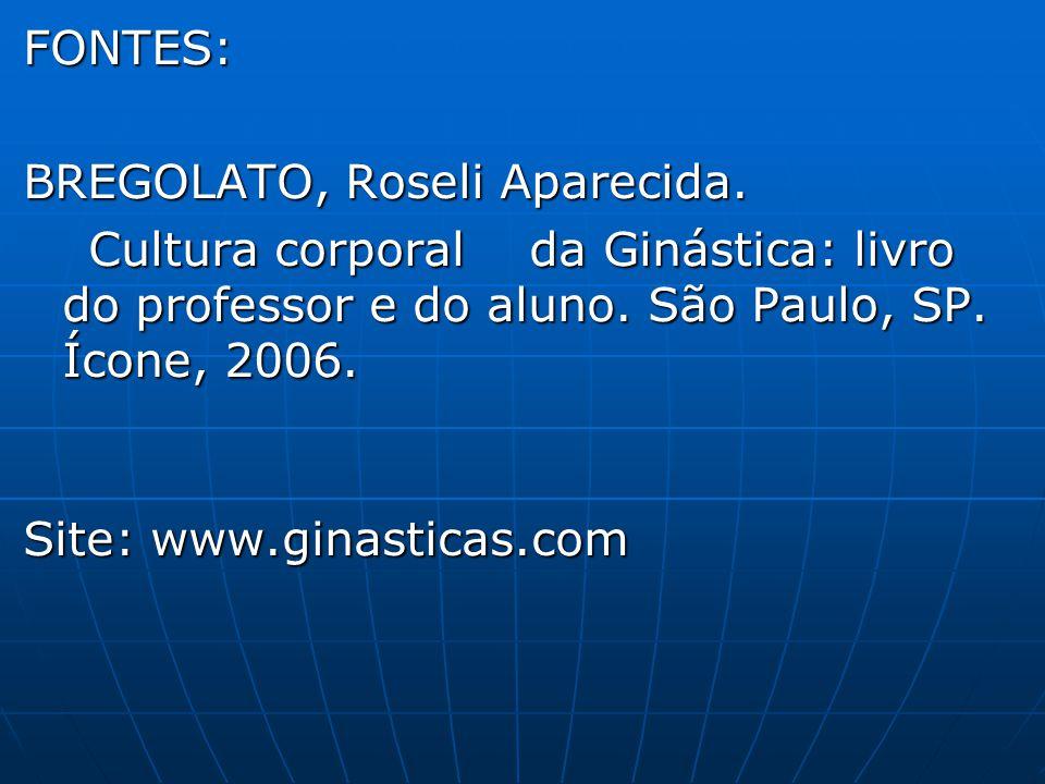 FONTES: BREGOLATO, Roseli Aparecida. Cultura corporal da Ginástica: livro do professor e do aluno. São Paulo, SP. Ícone, 2006.