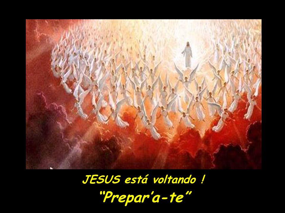 JESUS está voltando ! Prepar'a-te