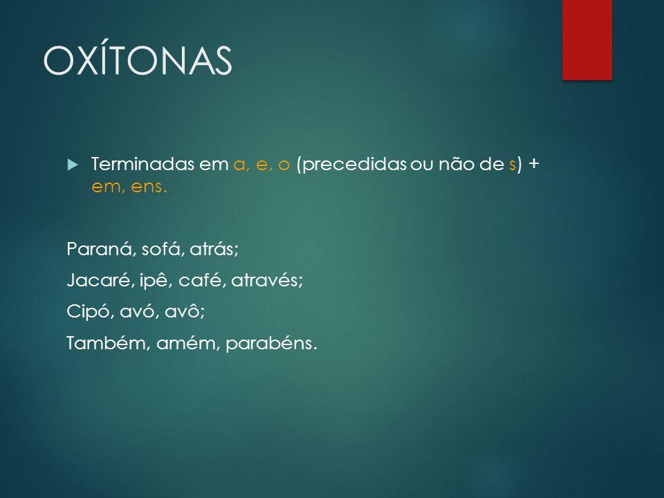 OXÍTONAS Terminadas em a, e, o (precedidas ou não de s) + em, ens.