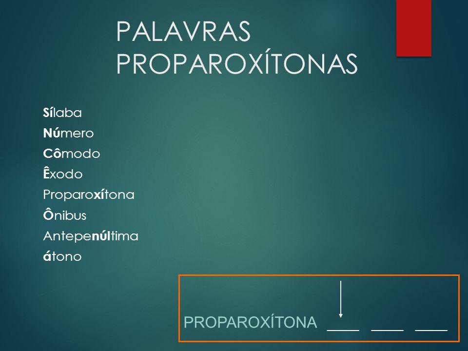 PALAVRAS PROPAROXÍTONAS