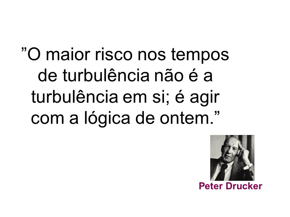 O maior risco nos tempos de turbulência não é a turbulência em si; é agir com a lógica de ontem.