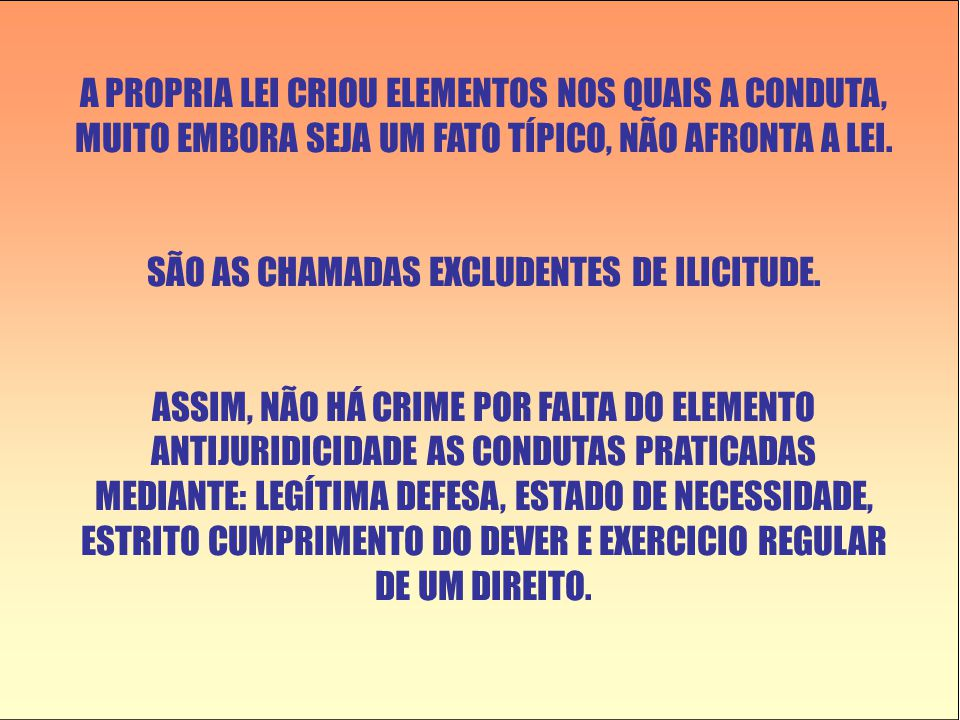 SÃO AS CHAMADAS EXCLUDENTES DE ILICITUDE.