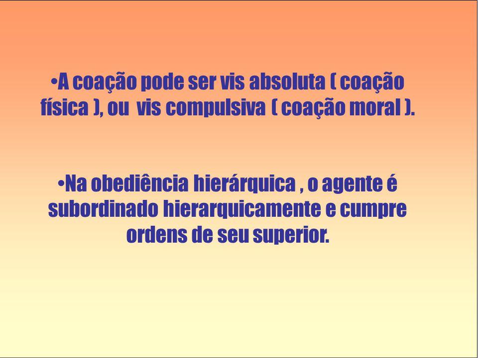A coação pode ser vis absoluta ( coação física ), ou vis compulsiva ( coação moral ).