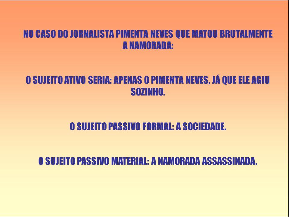NO CASO DO JORNALISTA PIMENTA NEVES QUE MATOU BRUTALMENTE A NAMORADA: