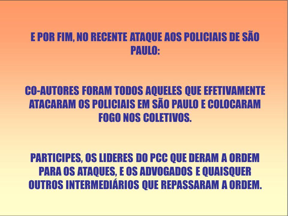 E POR FIM, NO RECENTE ATAQUE AOS POLICIAIS DE SÃO PAULO: