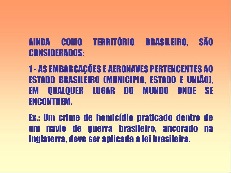 AINDA COMO TERRITÓRIO BRASILEIRO, SÃO CONSIDERADOS: