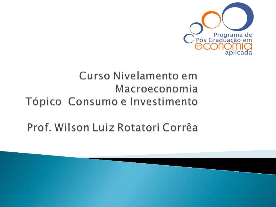 Curso Nivelamento em Macroeconomia Tópico Consumo e Investimento Prof