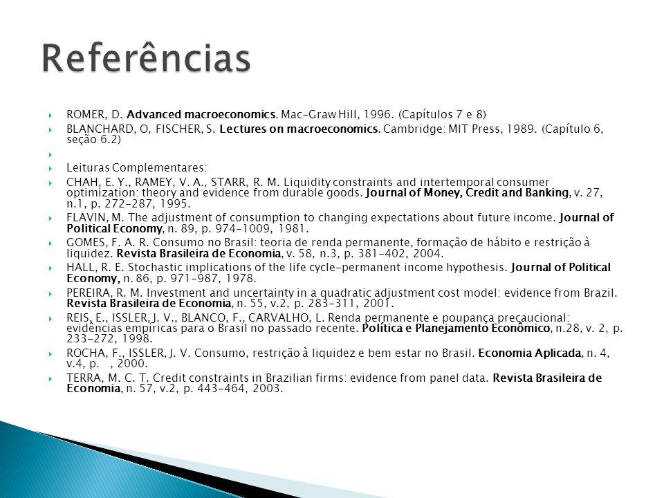 Referências ROMER, D. Advanced macroeconomics. Mac-Graw Hill, 1996. (Capítulos 7 e 8)