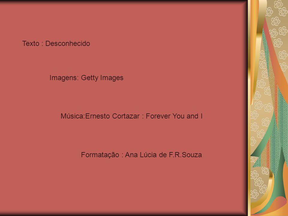 Texto : Desconhecido Imagens: Getty Images. Música:Ernesto Cortazar : Forever You and I.