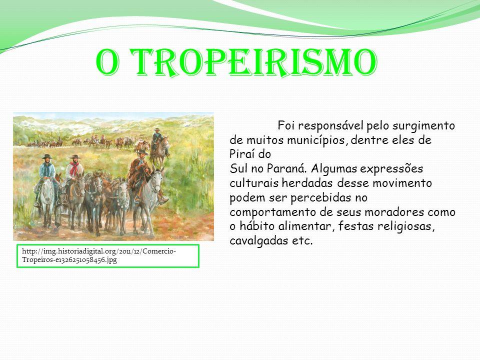 O tropeirismo Foi responsável pelo surgimento de muitos municípios, dentre eles de Piraí do.