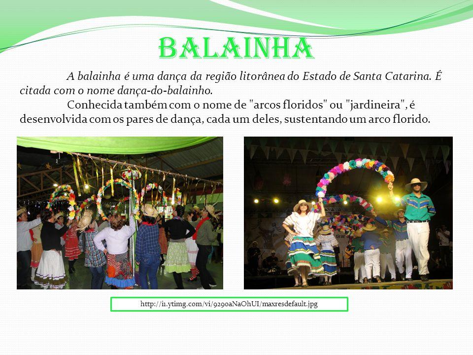 Balainha A balainha é uma dança da região litorânea do Estado de Santa Catarina. É citada com o nome dança-do-balainho.