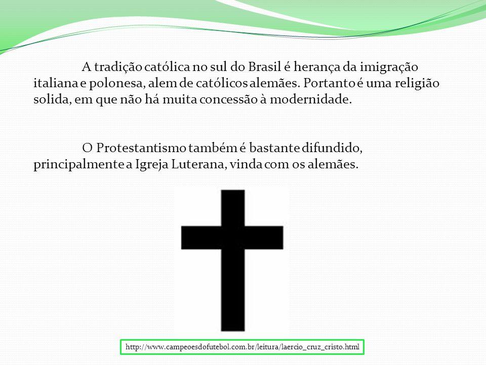 A tradição católica no sul do Brasil é herança da imigração italiana e polonesa, alem de católicos alemães. Portanto é uma religião solida, em que não há muita concessão à modernidade.