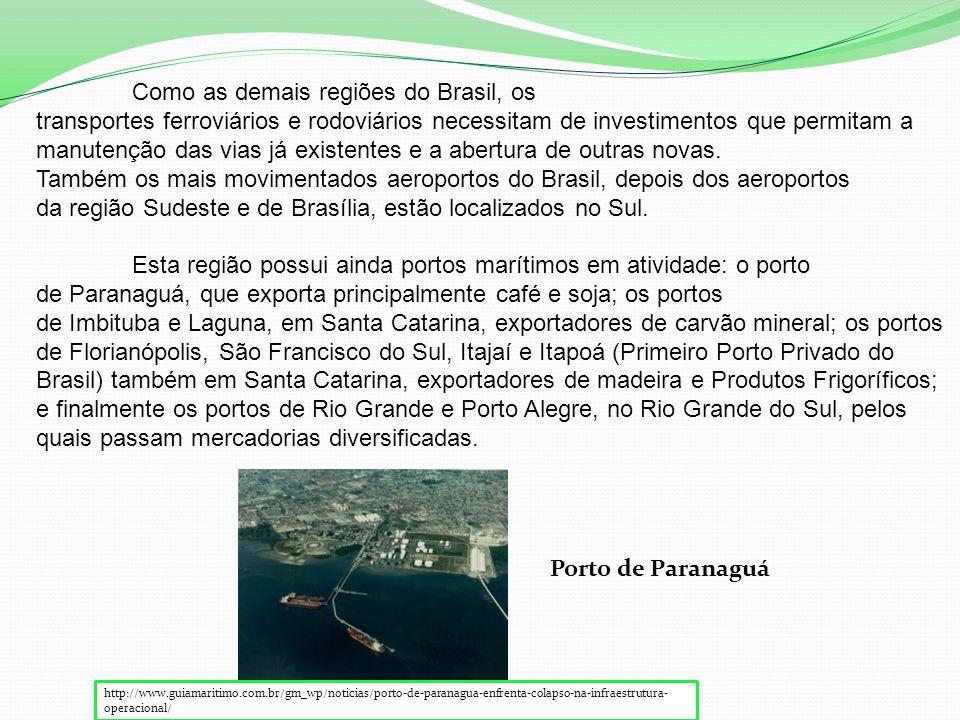 Como as demais regiões do Brasil, os transportes ferroviários e rodoviários necessitam de investimentos que permitam a manutenção das vias já existentes e a abertura de outras novas.