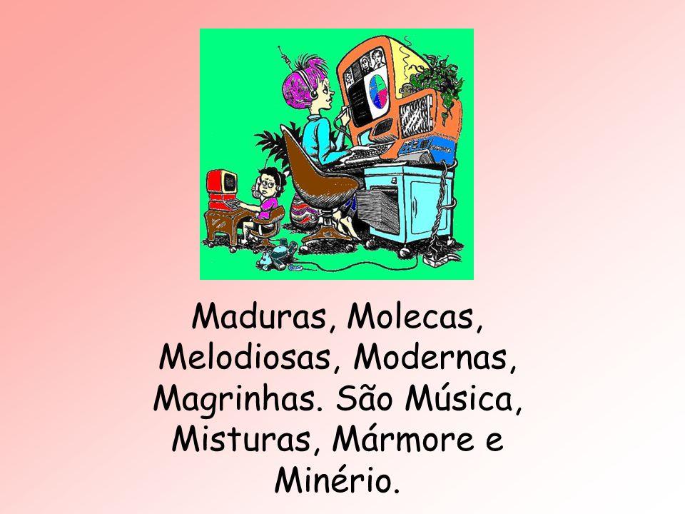 Maduras, Molecas, Melodiosas, Modernas, Magrinhas