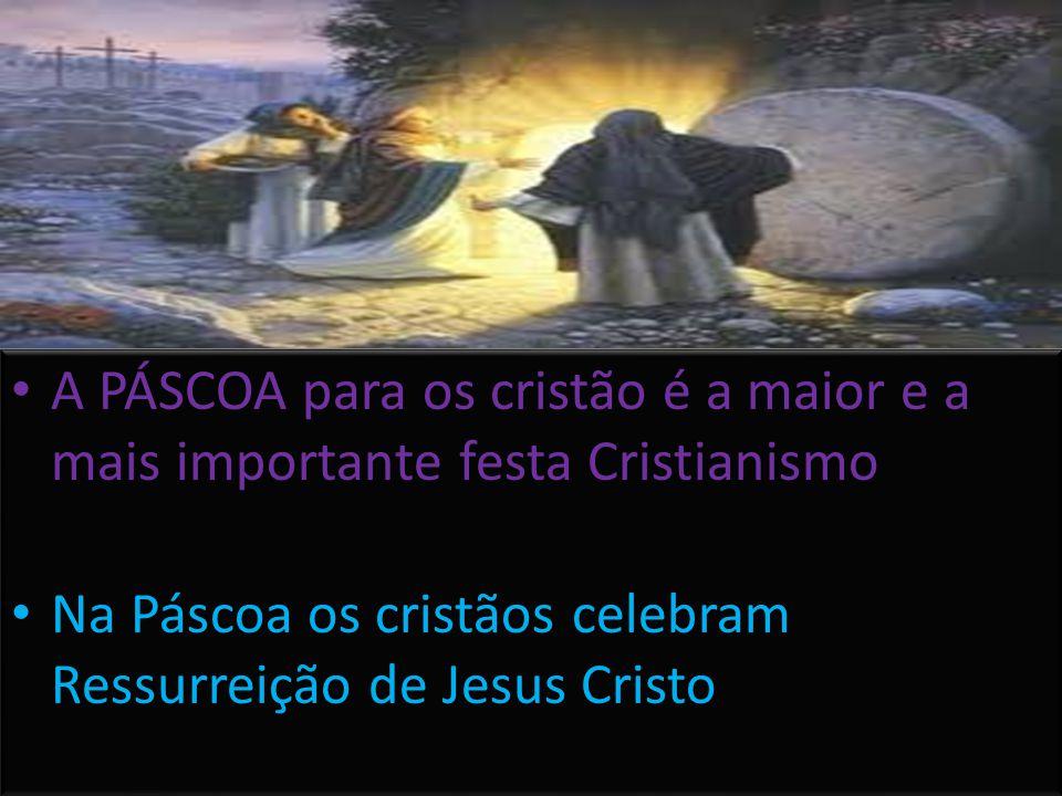 A PÁSCOA para os cristão é a maior e a mais importante festa Cristianismo