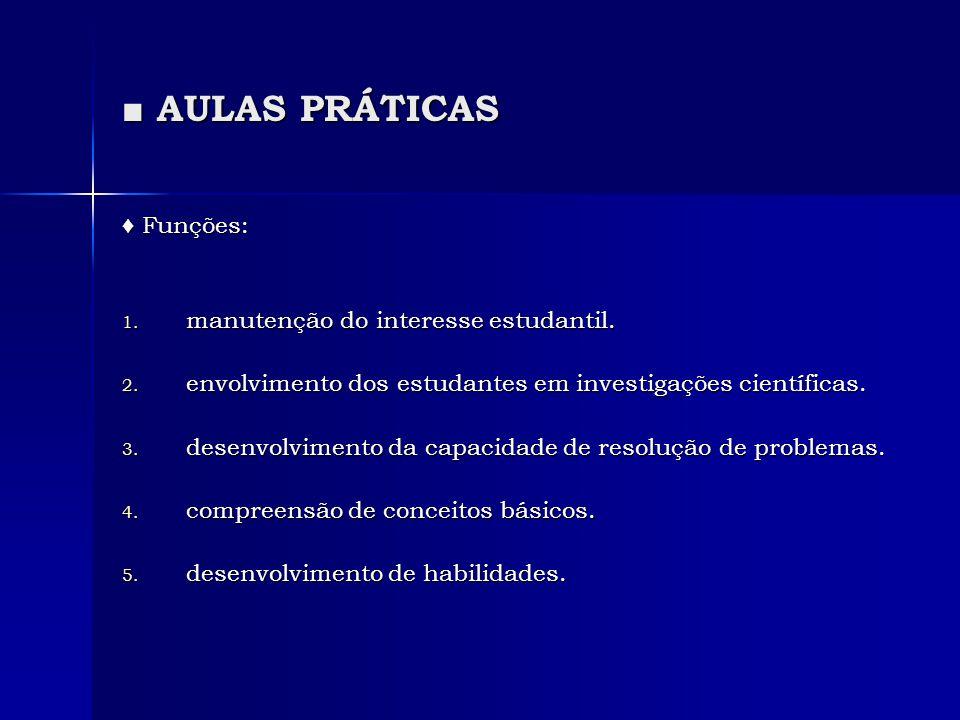 ■ AULAS PRÁTICAS ♦ Funções: manutenção do interesse estudantil.