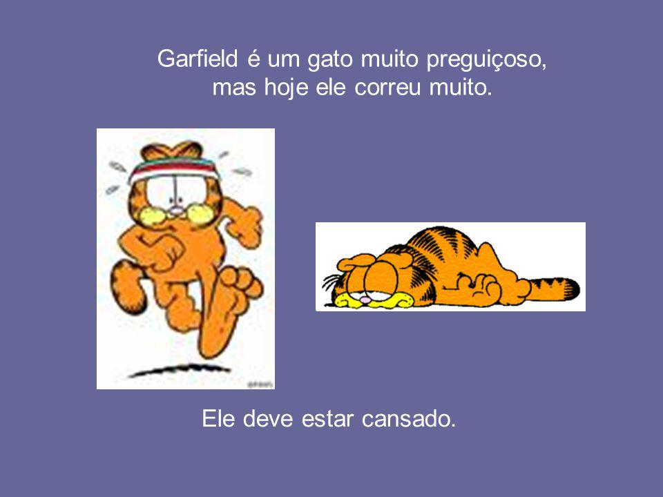 Garfield é um gato muito preguiçoso, mas hoje ele correu muito.