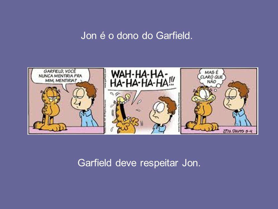 Garfield deve respeitar Jon.