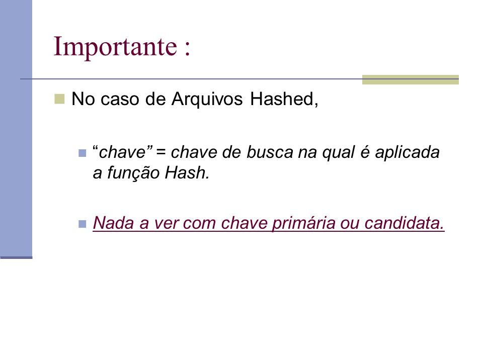 Importante : No caso de Arquivos Hashed,